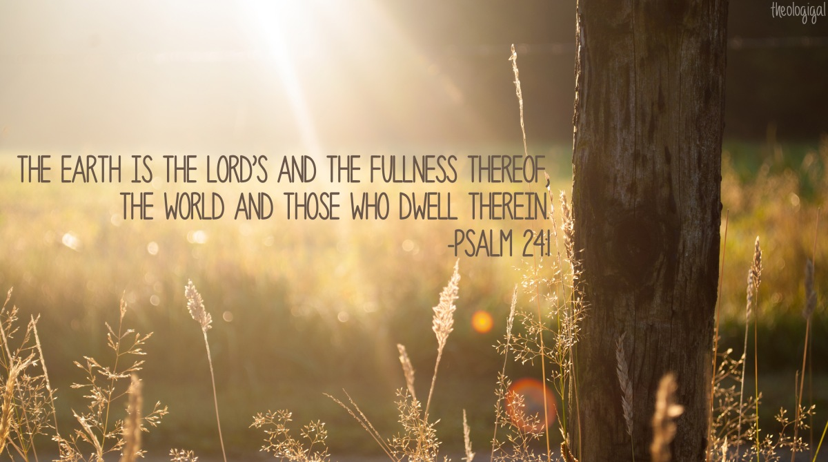 bible-verse-psalm-241-the-earth-is-the-lords-and-its-fullness-thereof-2013
